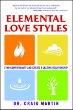 Elemental Love Styles : Find Compatibility and Create a Lasting Relationship - Dr. Craig Martin