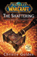World of Warcraft: The Shattering : Prelude to Cataclysm - Christie Golden