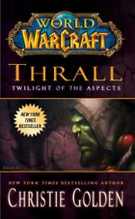 World of Warcraft : Thrall: Twilight of the Aspects - Christie Golden