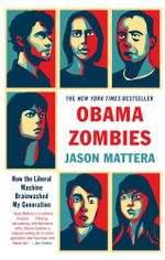 Obama Zombies : How the Liberal Machine Brainwashed My Generation - Jason Mattera