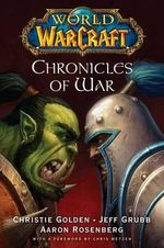 World of Warcraft : Chronicles of War: Inc. Rise of the Horde, Tides of Darkness & Beyond the Dark Portal - Christie Golden