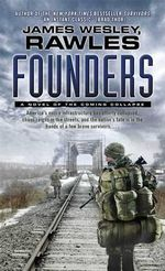 Founders : A Novel of the Coming Collapse - James Wesley Rawles