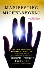Manifesting Michelangelo : The True Story of a Modern-Day Miracle--That May Make All Change Possible