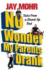 No Wonder My Parents Drank : Tales from a Stand-Up Dad - Jay Mohr