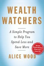 Wealth Watchers : A Simple Program to Help You Spend Less and Save More - Alice Wood