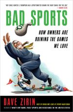 Bad Sports : How Owners Are Ruining the Games We Love - Dave Zirin