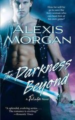 The Darkness Beyond : Paladin Series : Volume 8 - Alexis Morgan