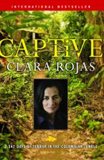 Captive : 2,147 Days of Terror in the Colombian Jungle - Clara Rojas