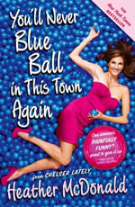 You'll Never Blue Ball in This Town Again : One Woman's Painfully Funny Quest to Give It Up - Heather McDonald