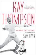 Kay Thompson : From Funny Face to Eloise - Sam Irvin