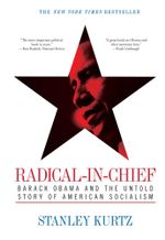 Radical-in-Chief : Barack Obama and the Untold Story of American Socialism - Stanley Kurtz