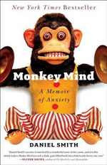 Monkey Mind : A Memoir of Anxiety - Daniel Smith