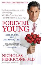 Forever Young : The Science of Nutrigenomics for Glowing, Wrinkle-Free Skin and Radiant Health at Every Age - Nicholas Perricone