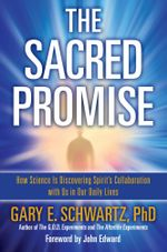 The Sacred Promise : How Science Is Discovering Spirit's Collaboration with Us in Our Daily Lives - Gary E. Schwartz