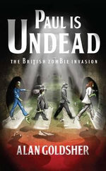 Paul is Undead : The British Zombie Invasion - Alan Goldsher