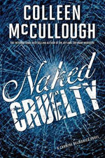 Naked Cruelty :  A Carmine Delmonico Novel - Colleen McCullough