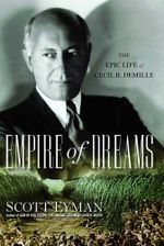 Empire of Dreams : The Epic Life of Cecil B. DeMille - Scott Eyman