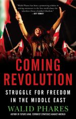 The Coming Revolution : Struggle for Freedom in the Middle East - Walid Phares