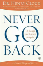Never Go Back : 10 Things You'll Never Do Again - Dr. Henry Cloud