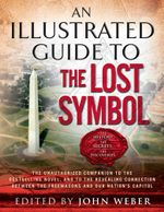 An Illustrated Guide to The Lost Symbol - John Weber