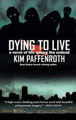 Dying to Live :  A Novel of Life Among the Undead - Kim Paffenroth