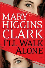 I'll Walk Alone : A Novel - Mary Higgins Clark