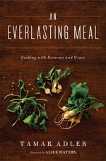 An Everlasting Meal : Cooking with Economy and Grace - Tamar Adler