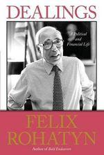 Dealings : A Political and Financial Life - Felix G Rohatyn