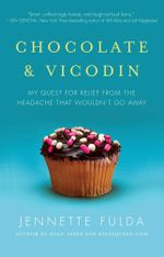 Chocolate & Vicodin : My Quest for Relief from the Headache that Wouldn't Go Away - Jennette Fulda