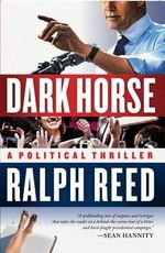Dark Horse : A Political Thriller - Ralph Reed