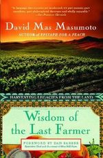 Wisdom Of The Last Farmer : Harvesting Legacies From The Land    - David Mas Masumoto