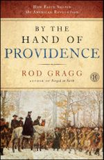 By the Hand of Providence : How Faith Shaped the American Revolution - Rod Gragg