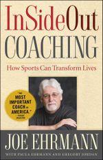 InSideOut Coaching : How Sports Can Transform Lives - Joe Ehrmann
