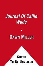 The Journal of Callie Wade - Dawn Miller