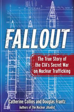 Fallout : The True Story of the CIA's Secret War on Nuclear Trafficking - Doug Frantz