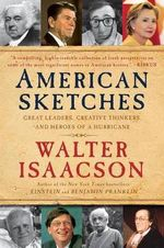 American Sketches : Great Leaders, Creative Thinkers, and Heroes of a Hurricane - Walter Isaacson