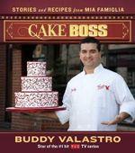 Cake Boss : Stories and Recipes from Mia Famiglia - Buddy Valastro