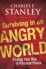 Surviving in an Angry World : Finding Your Way to Personal Peace - Charles F. Stanley