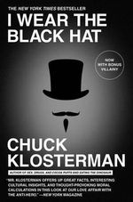 I Wear the Black Hat : Grappling with Villains (Real and Imagined) - Chuck Klosterman
