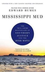 Mississippi Mud : The True-crime Bestseller of Southern Justice and the Dixie Mafia - Edward Humes