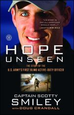 Hope Unseen : The Story of the U.S. Army's First Blind Active-Duty Officer - Scotty Smiley