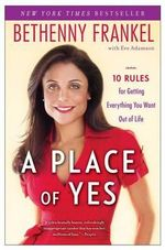 A Place of Yes : 10 Rules for Getting Everything You Want Out of Life - Bethenny Frankel