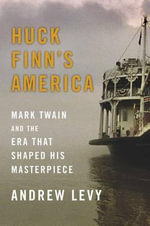 Huck Finn's America : Mark Twain and the Era That Shaped His Masterpiece - Consultant Senior Lecturer Department of Medicine Andrew Levy