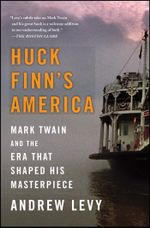 Huck Finn's America : Mark Twain and the Era That Shaped His Masterpiece - Andrew Levy