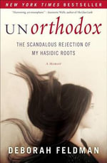 Unorthodox : The Scandalous Rejection of My Hasidic Roots - Deborah Feldman