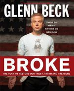 Broke : The Plan to Restore Our Trust, Truth and Treasure - Glenn Beck
