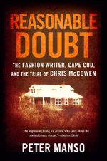 Reasonable Doubt : The Fashion Writer, Cape Cod, and the Trial of Chris McCowen - Peter Manso