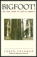 Bigfoot! : The True Story of Apes in America - Loren Coleman