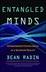 Entangled Minds : Extrasensory Experiences in a Quantum Reality - Dean Radin