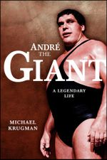 Andre the Giant : A Legendary Life - Michael Krugman